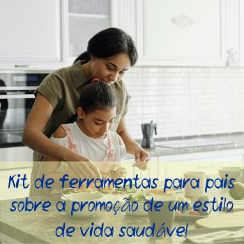 Kit de ferramentas para pais sobre a promoção de um estilo de vida saudável
