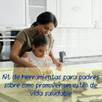 Kit de herramientas para padres sobre cómo promover un estilo de vida saludable